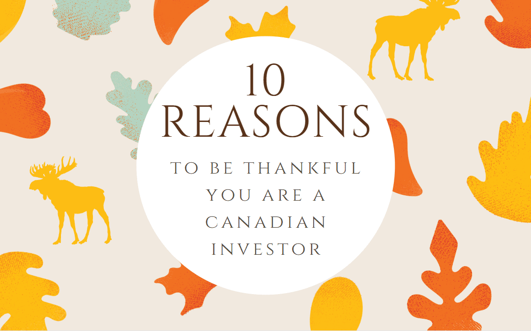 Top 10 Reasons to be thankful you are a Canadian investor